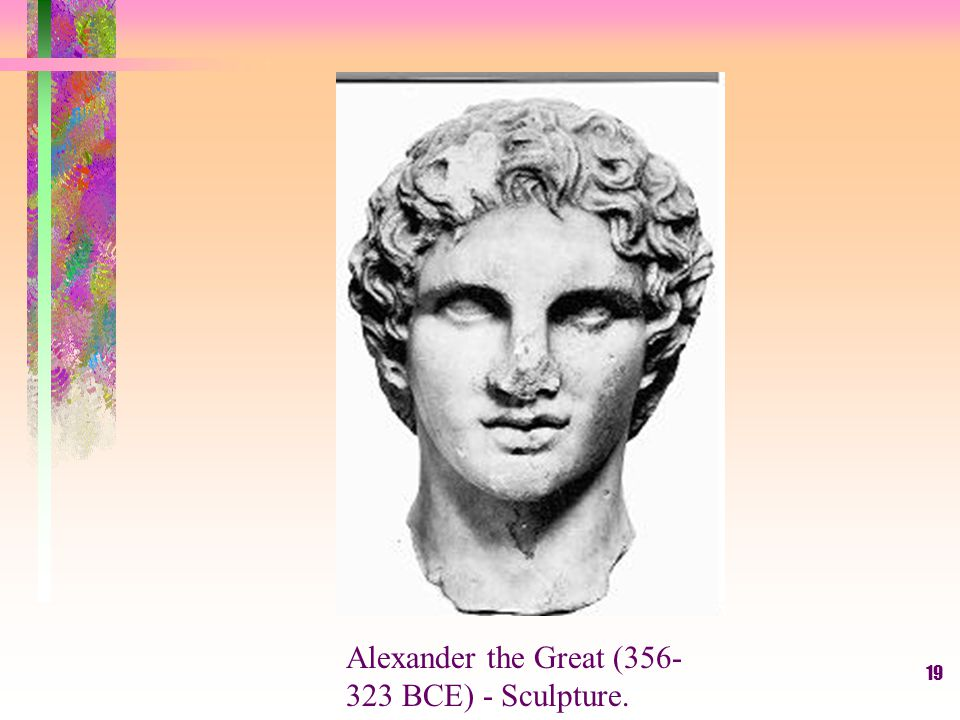 19 Alexander the Great ( BCE) - Sculpture.