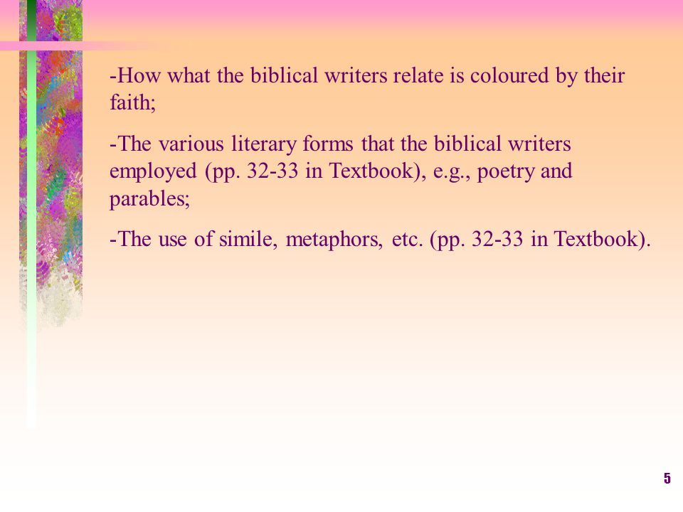 5 -How what the biblical writers relate is coloured by their faith; -The various literary forms that the biblical writers employed (pp.