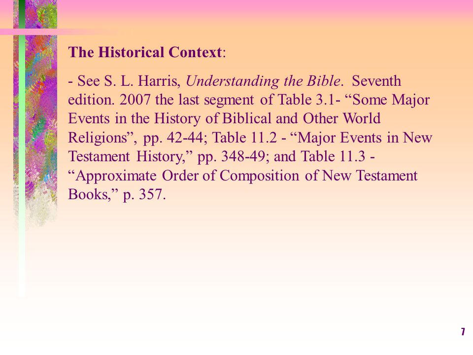 7 The Historical Context: - See S. L. Harris, Understanding the Bible.