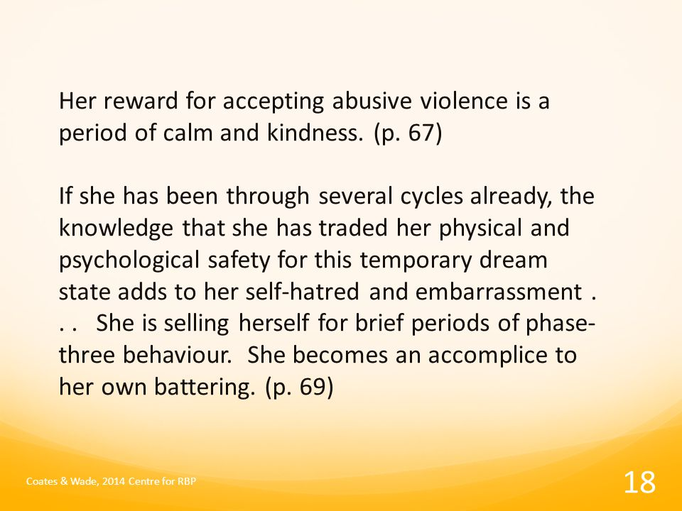 Her reward for accepting abusive violence is a period of calm and kindness.
