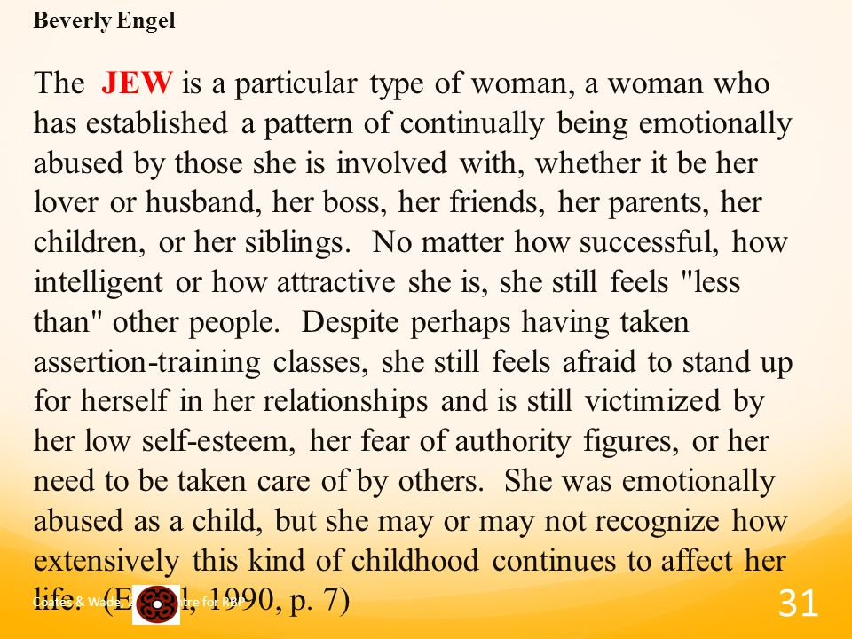 Beverly Engel The JEW is a particular type of woman, a woman who has established a pattern of continually being emotionally abused by those she is involved with, whether it be her lover or husband, her boss, her friends, her parents, her children, or her siblings.
