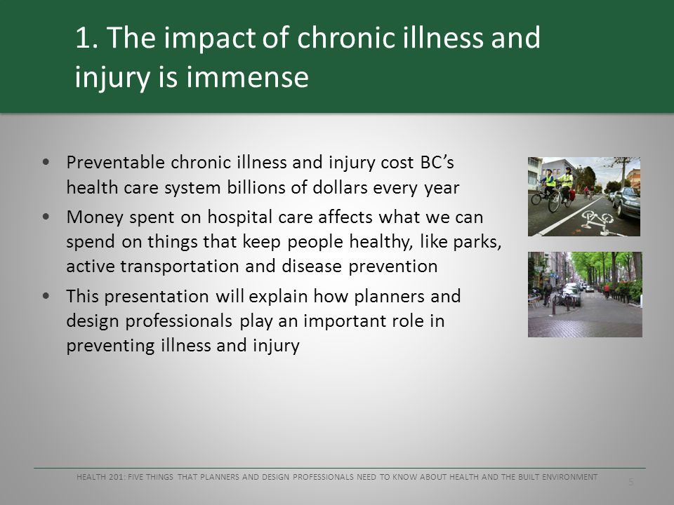5 1. The impact of chronic illness and injury is immense Preventable chronic illness and injury cost BC's health care system billions of dollars every