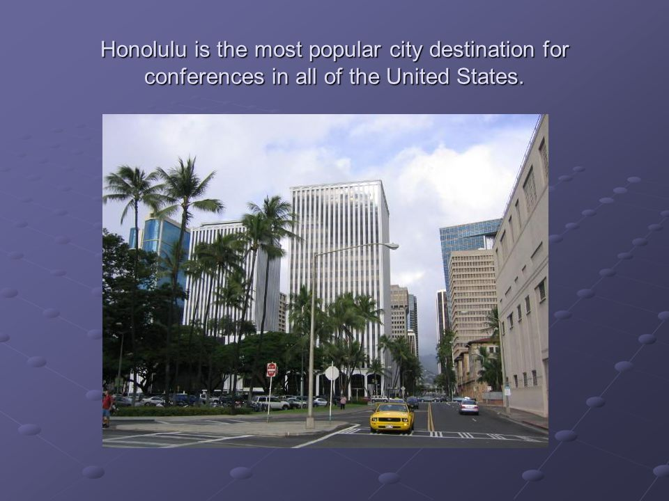 Honolulu is the most popular city destination for conferences in all of the United States.