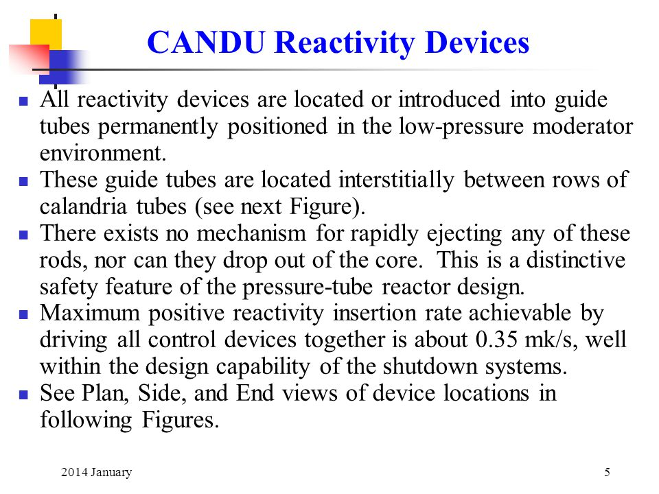 2014 January5 CANDU Reactivity Devices All reactivity devices are located or introduced into guide tubes permanently positioned in the low ‑ pressure moderator environment.