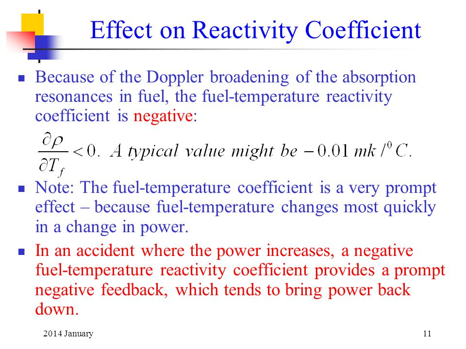 2014 January11 Effect on Reactivity Coefficient Because of the Doppler broadening of the absorption resonances in fuel, the fuel-temperature reactivit