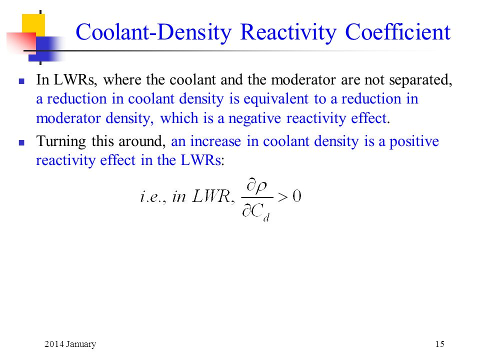 2014 January15 Coolant-Density Reactivity Coefficient In LWRs, where the coolant and the moderator are not separated, a reduction in coolant density i