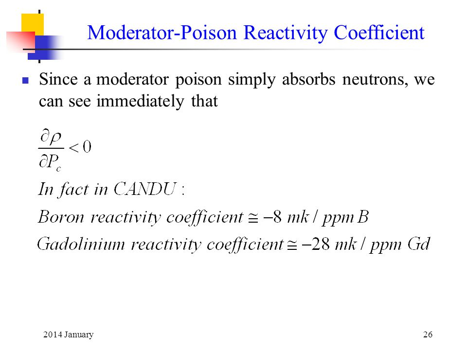 2014 January26 Moderator-Poison Reactivity Coefficient Since a moderator poison simply absorbs neutrons, we can see immediately that