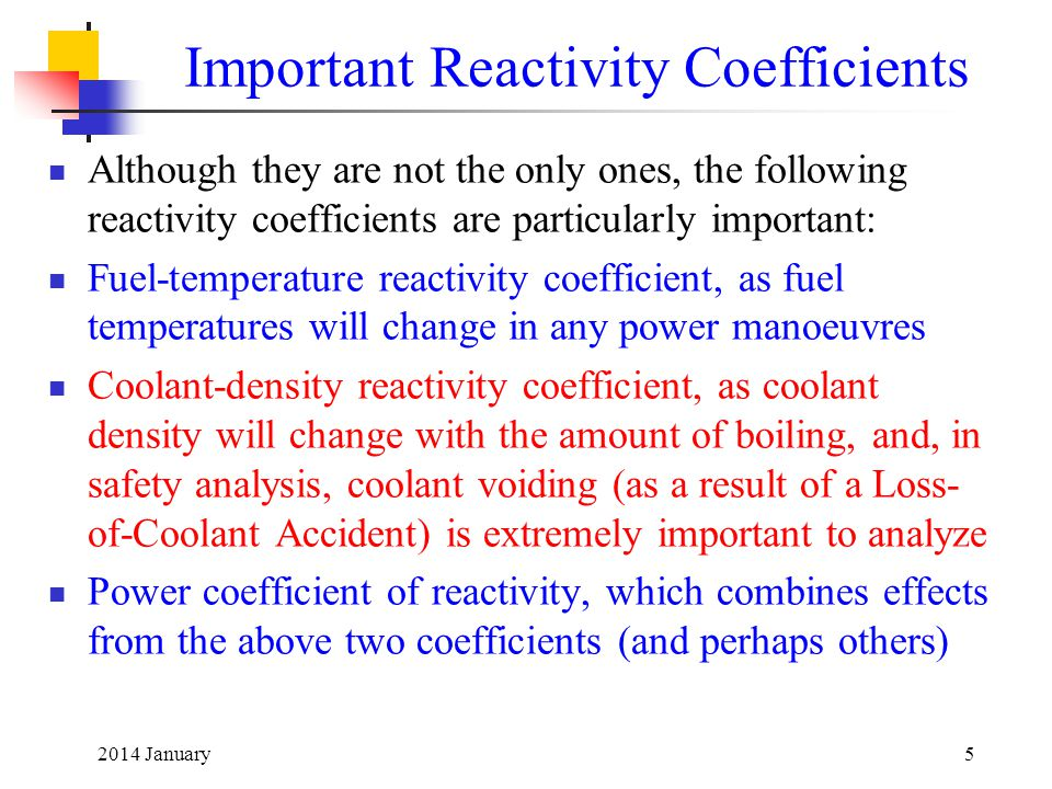2014 January5 Important Reactivity Coefficients Although they are not the only ones, the following reactivity coefficients are particularly important:
