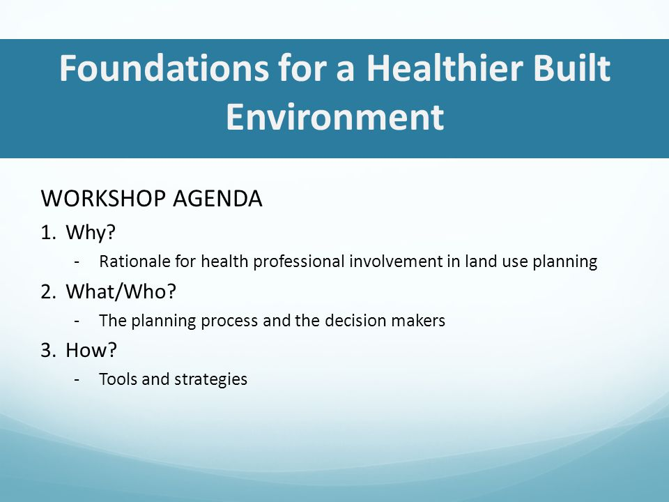 Foundations for a Healthier Built Environment WORKSHOP AGENDA 1.Why.