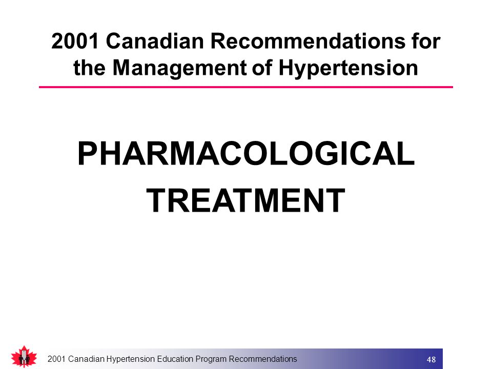 2001 Canadian Hypertension Education Program Recommendations 48 PHARMACOLOGICAL TREATMENT 2001 Canadian Recommendations for the Management of Hypertension