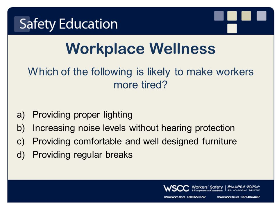Workplace Wellness Which of the following is likely to make workers more tired.