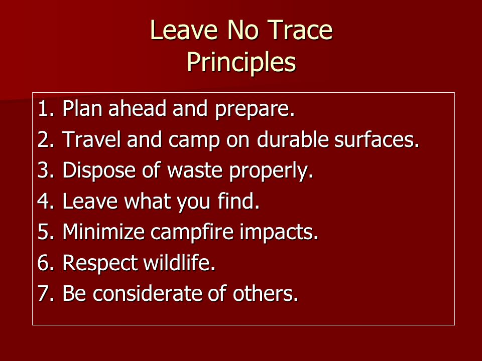 Leave No Trace Principles 1. Plan ahead and prepare.