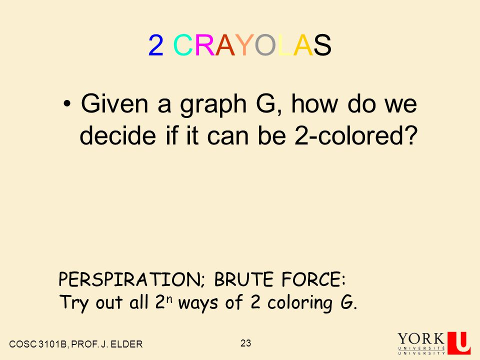 COSC 3101B, PROF. J. ELDER 22 Is Gadget 3-colorable A CRAYOLA Question! Yes!