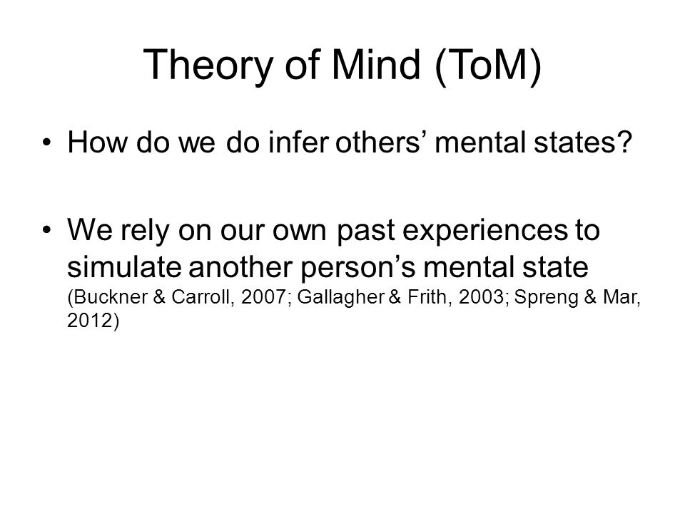 Theory of Mind (ToM) How do we do infer others' mental states.