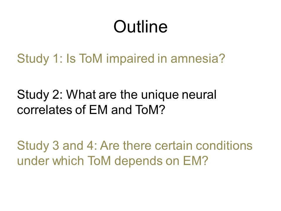 Outline Study 1: Is ToM impaired in amnesia.