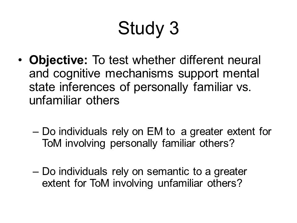 Study 3 Objective: To test whether different neural and cognitive mechanisms support mental state inferences of personally familiar vs.