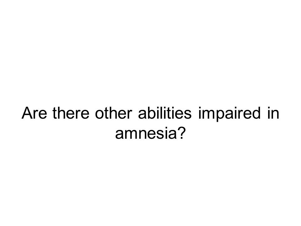 Are there other abilities impaired in amnesia