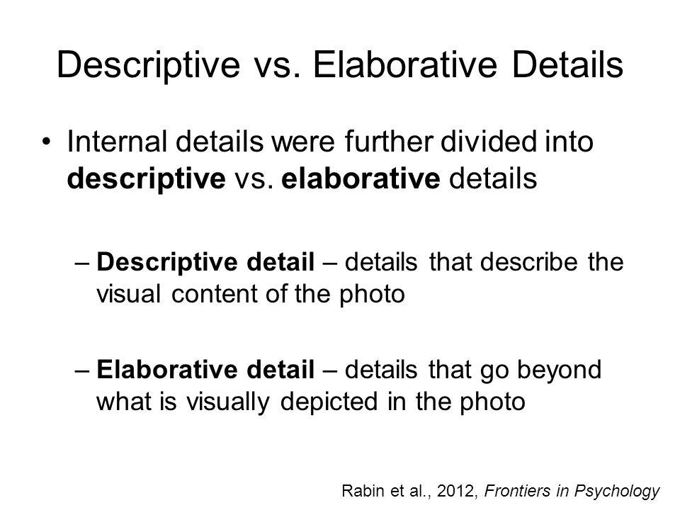 Descriptive vs. Elaborative Details Internal details were further divided into descriptive vs. elaborative details –Descriptive detail – details that