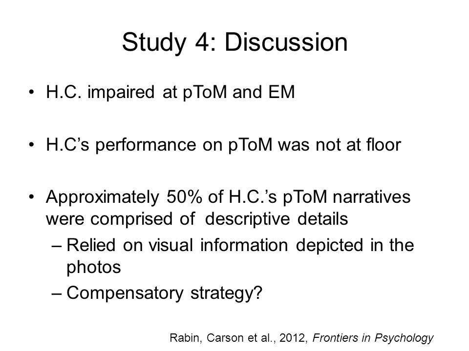 Study 4: Discussion H.C. impaired at pToM and EM H.C's performance on pToM was not at floor Approximately 50% of H.C.'s pToM narratives were comprised