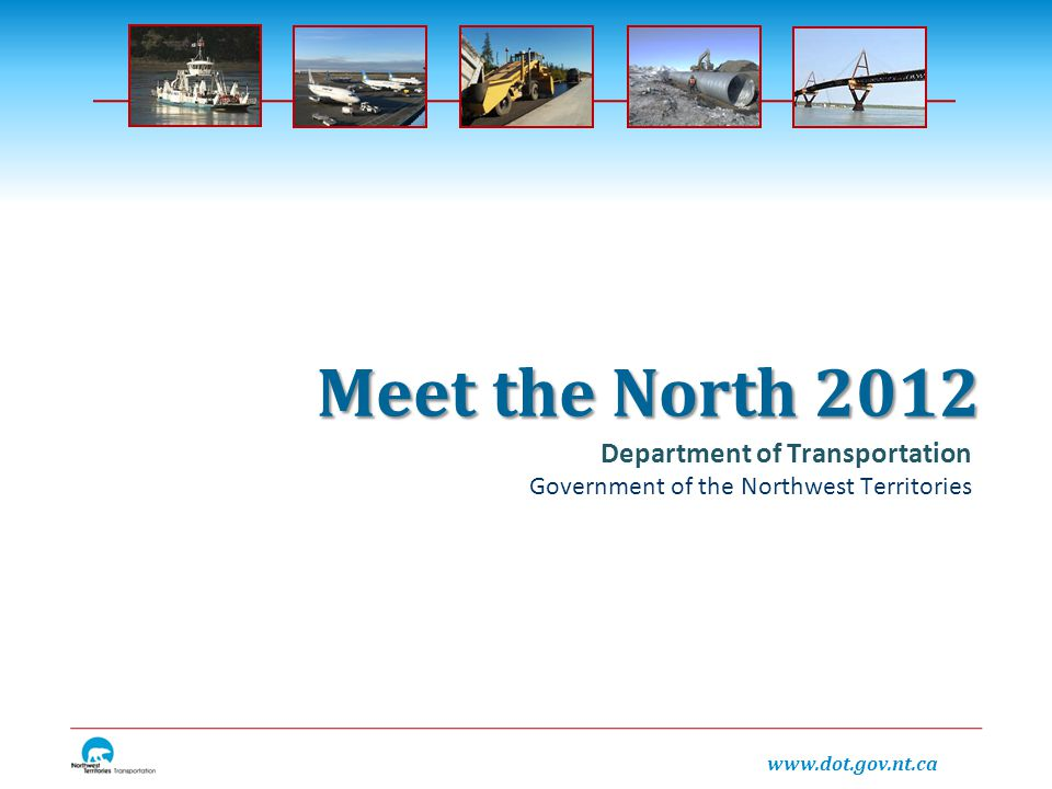 Department of Transportation Government of the Northwest Territories Meet the North 2012