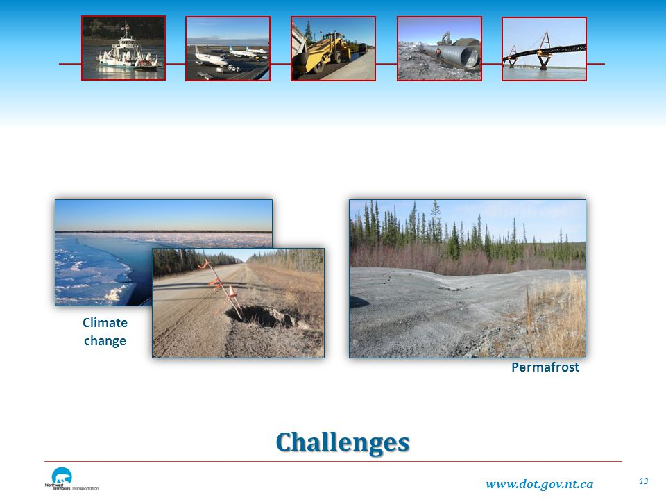 www.dot.gov.nt.ca Permafrost Climate change Challenges 13