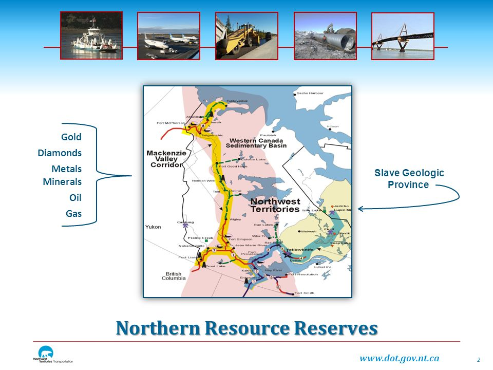 www.dot.gov.nt.ca Northern Resource Reserves Slave Geologic Province Gold Diamonds Metals Minerals Oil Gas 2