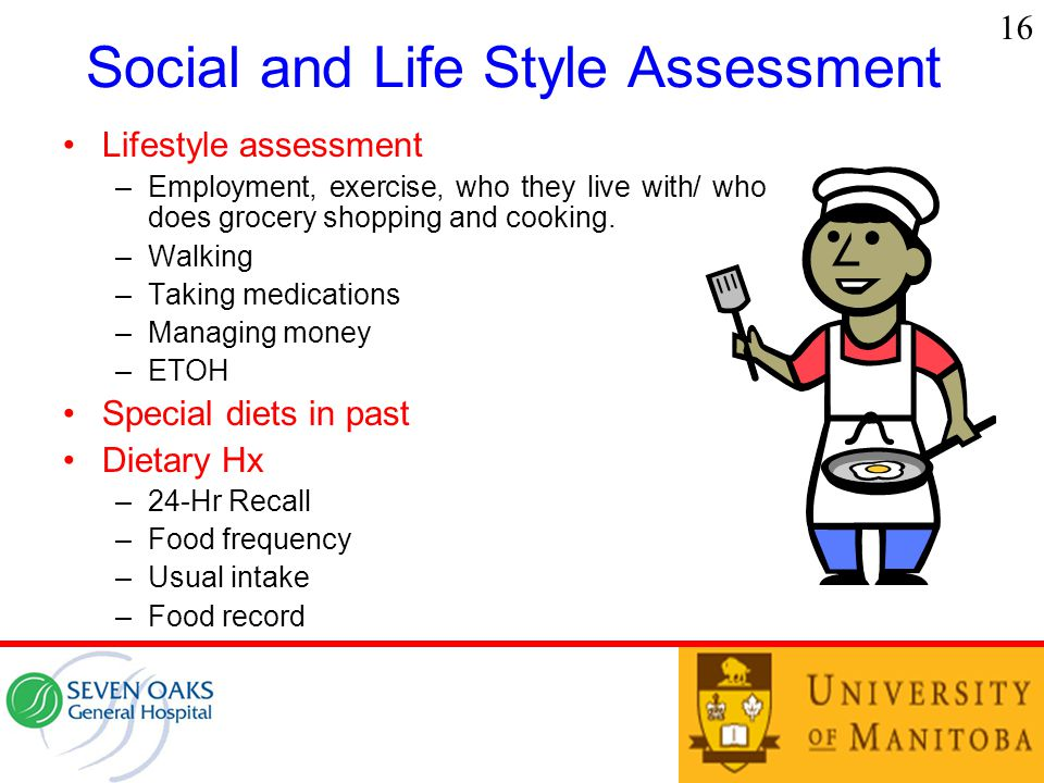 Social and Life Style Assessment Lifestyle assessment –Employment, exercise, who they live with/ who does grocery shopping and cooking.