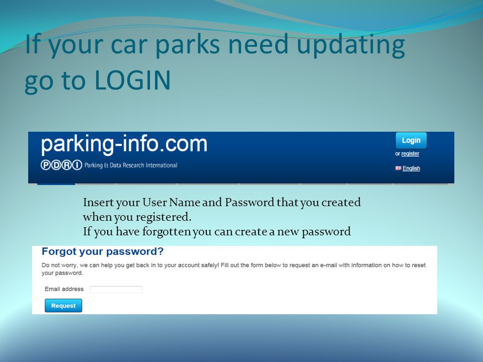 If your car parks need updating go to LOGIN Insert your User Name and Password that you created when you registered.