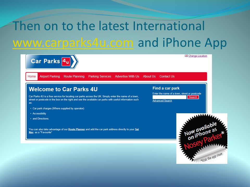 Then on to the latest International www.carparks4u.com and iPhone App www.carparks4u.com