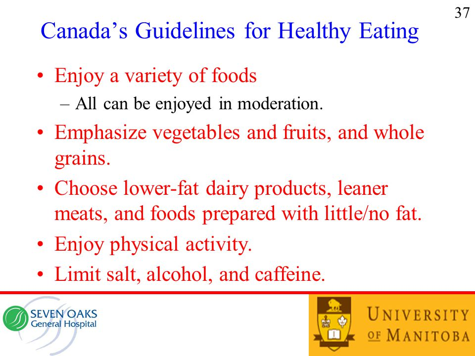 Canada's Guidelines for Healthy Eating Enjoy a variety of foods –All can be enjoyed in moderation.
