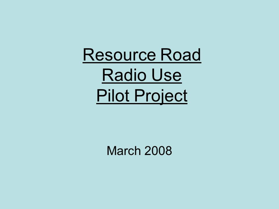 Resource Road Radio Use Pilot Project March 2008