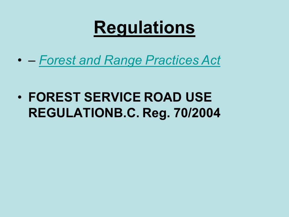 Regulations – Forest and Range Practices ActRegulations – Forest and Range Practices Act FOREST SERVICE ROAD USE REGULATIONFOREST SERVICE ROAD USE REG