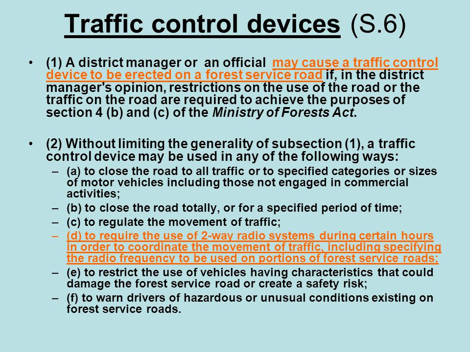 Traffic control devices (S.6) (1) A district manager or an official may cause a traffic control device to be erected on a forest service road if, in t