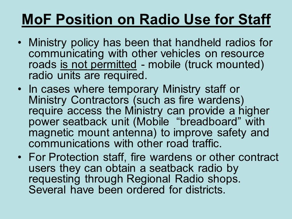 MoF Position on Radio Use for Staff Ministry policy has been that handheld radios for communicating with other vehicles on resource roads is not permi