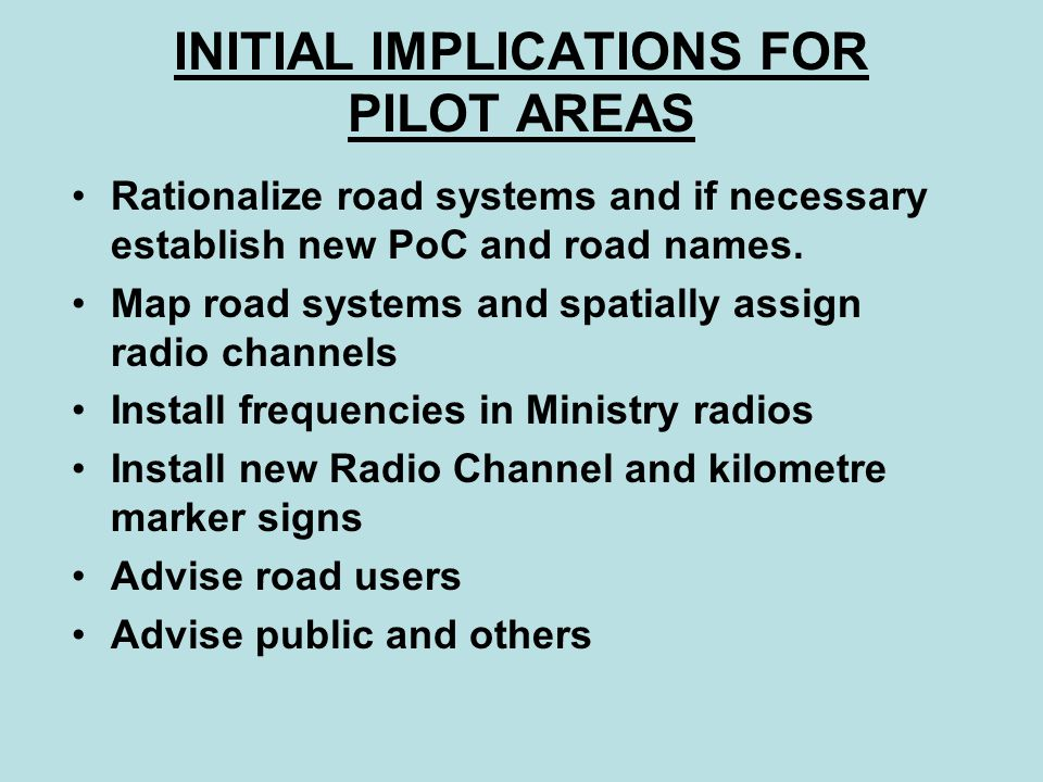 INITIAL IMPLICATIONS FOR PILOT AREAS Rationalize road systems and if necessary establish new PoC and road names.