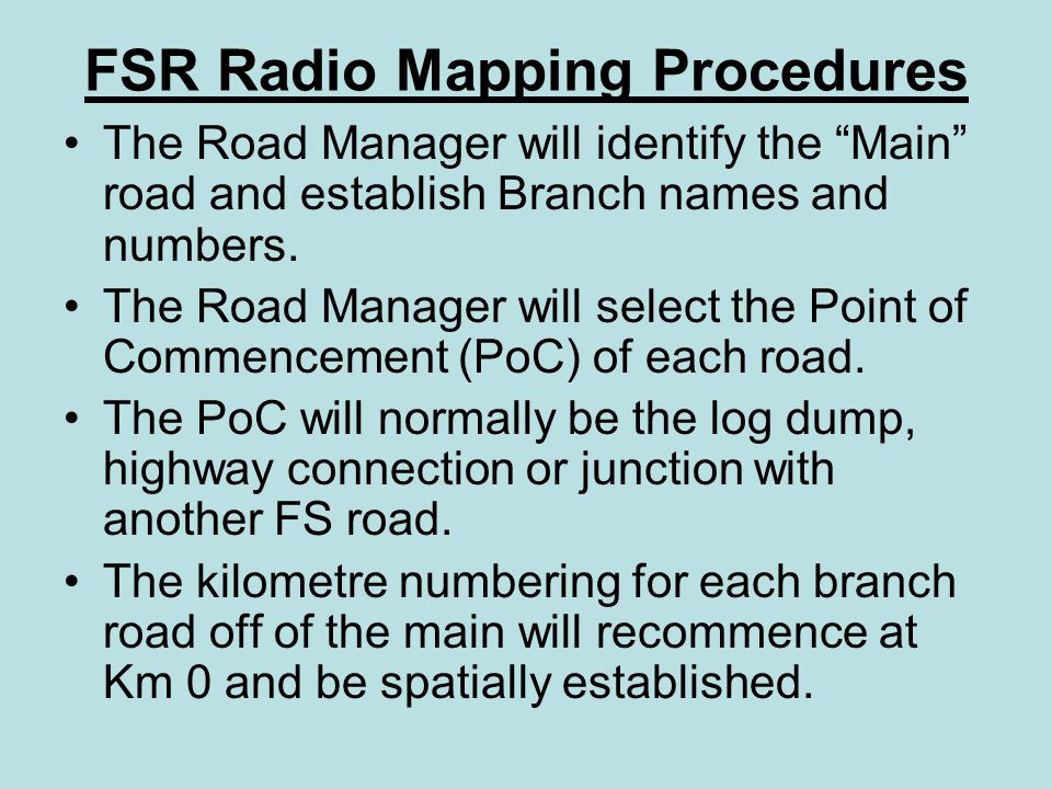 FSR Radio Mapping Procedures The Road Manager will identify the Main road and establish Branch names and numbers.