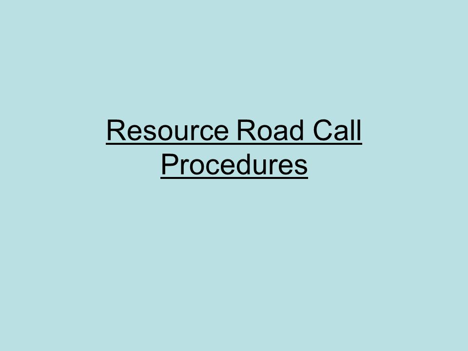 Resource Road Call Procedures