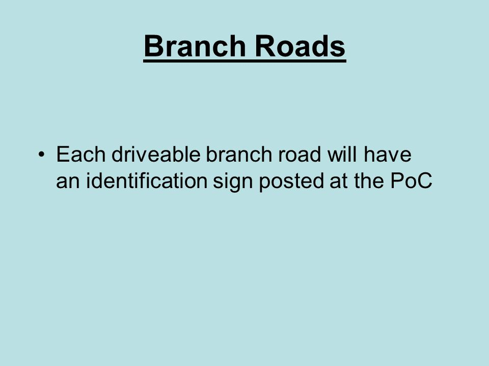 Branch Roads Each driveable branch road will have an identification sign posted at the PoC