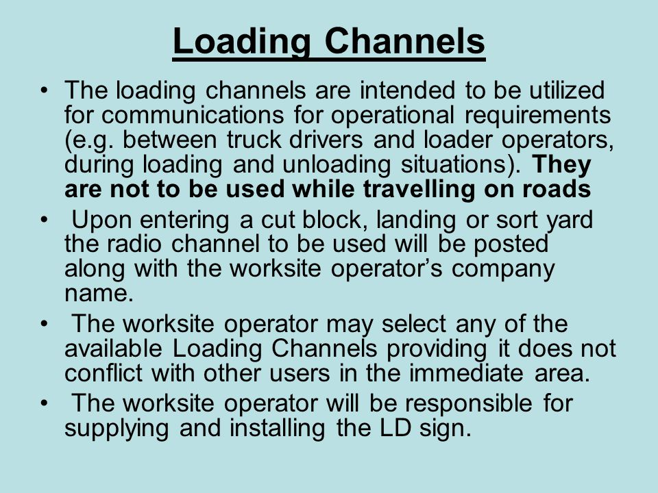 Loading Channels The loading channels are intended to be utilized for communications for operational requirements (e.g. between truck drivers and load