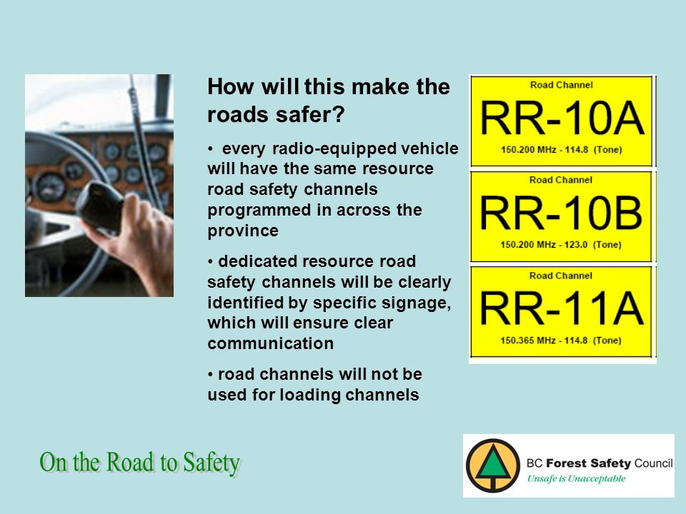 How will this make the roads safer? every radio-equipped vehicle will have the same resource road safety channels programmed in across the province de