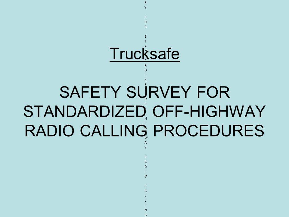 Trucksafe SAFETY SURVEY FOR STANDARDIZED OFF-HIGHWAY RADIO CALLING PROCEDURES SAFETY SURVEY FOR STANDARDIZED OFF-HIGHWAY RADIO CALLING PROCEDURESSAFET