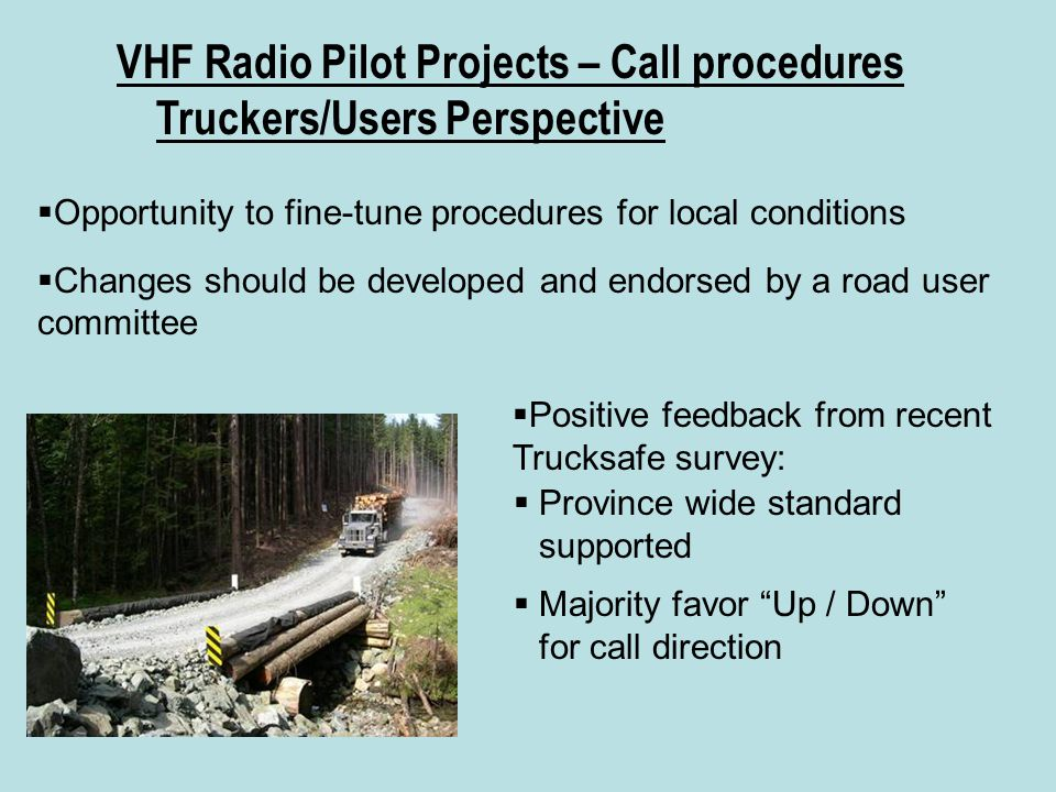 VHF Radio Pilot Projects – Call procedures Truckers/Users Perspective  Positive feedback from recent Trucksafe survey:  Province wide standard suppo
