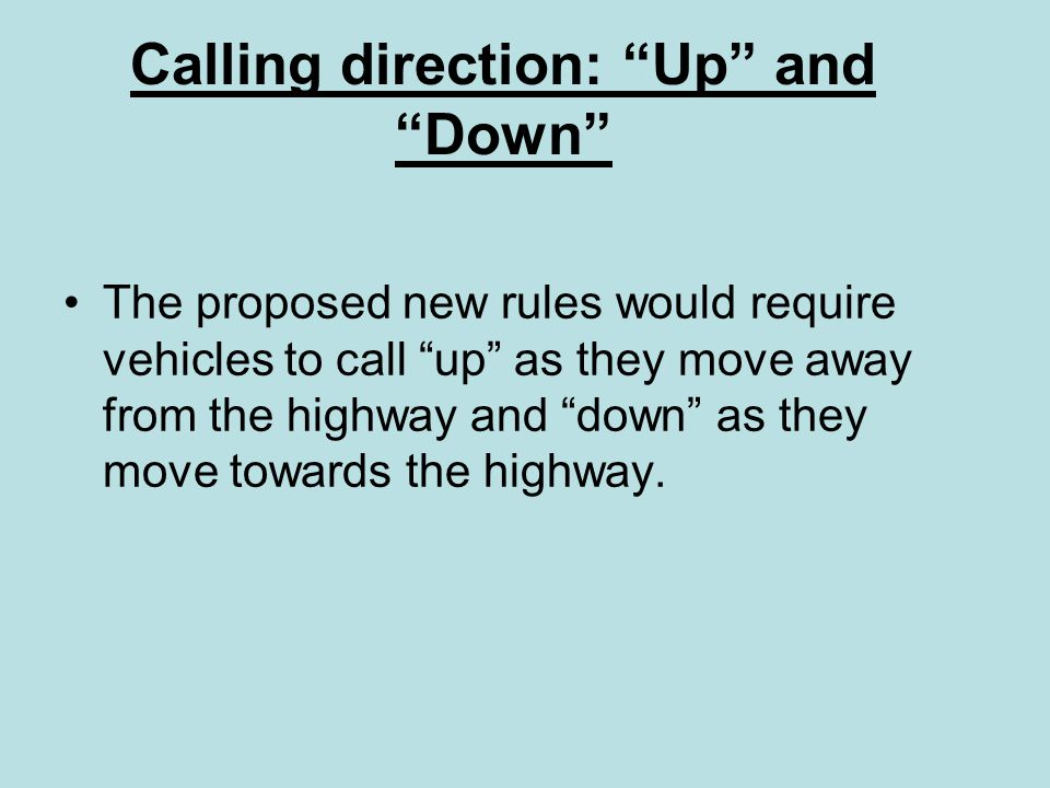 """Calling direction: """"Up"""" and """"Down"""" The proposed new rules would require vehicles to call """"up"""" as they move away from the highway and """"down"""" as they mo"""