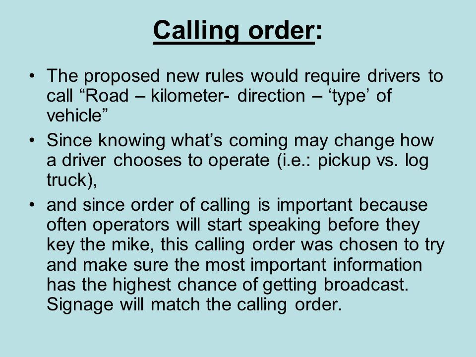 Calling order: The proposed new rules would require drivers to call Road – kilometer- direction – 'type' of vehicle Since knowing what's coming may change how a driver chooses to operate (i.e.: pickup vs.