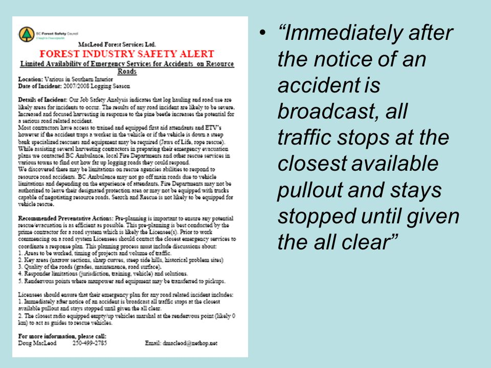 Immediately after the notice of an accident is broadcast, all traffic stops at the closest available pullout and stays stopped until given the all clear