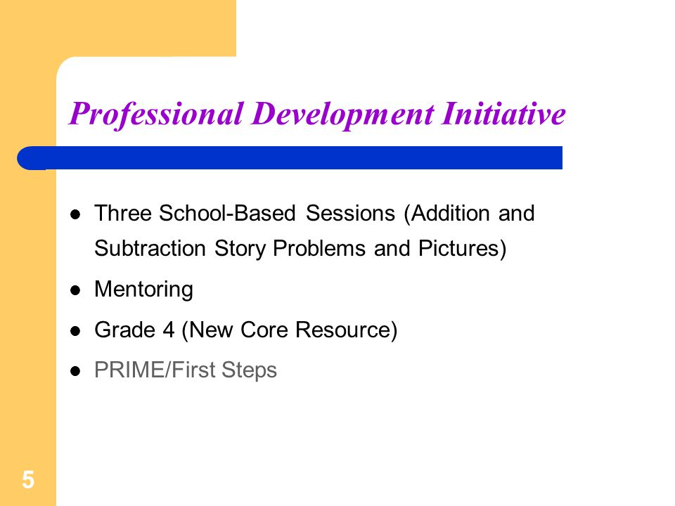 5 Professional Development Initiative Three School-Based Sessions (Addition and Subtraction Story Problems and Pictures) Mentoring Grade 4 (New Core Resource) PRIME/First Steps