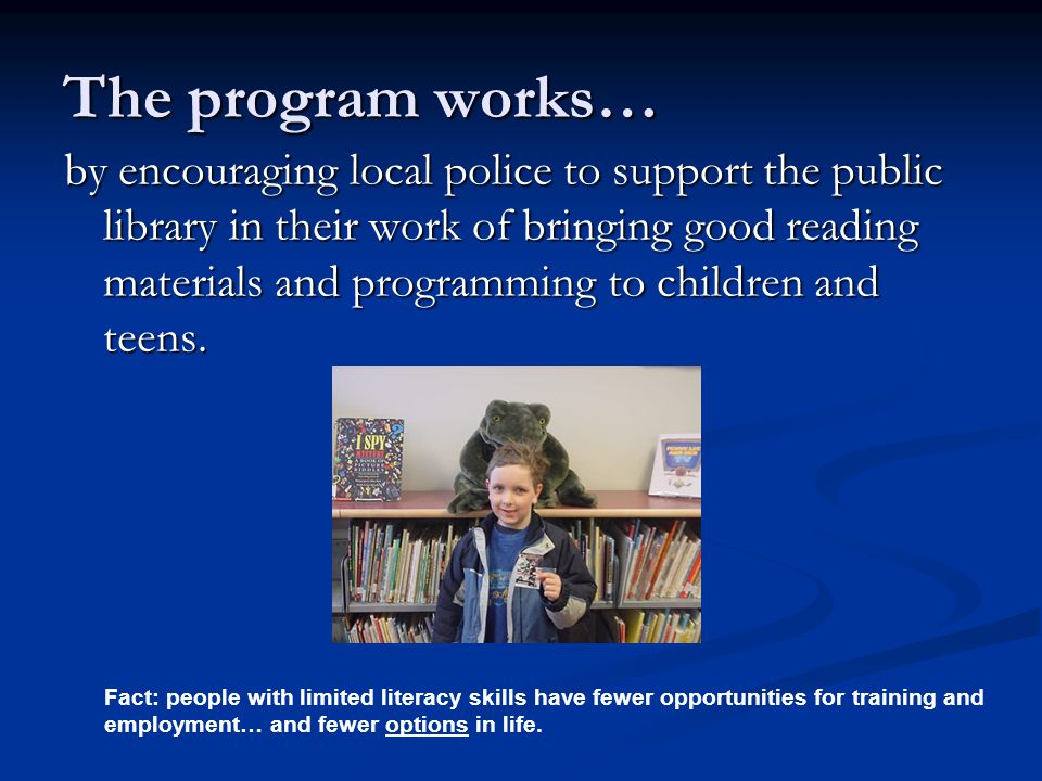 The program works… by encouraging local police to support the public library in their work of bringing good reading materials and programming to children and teens.