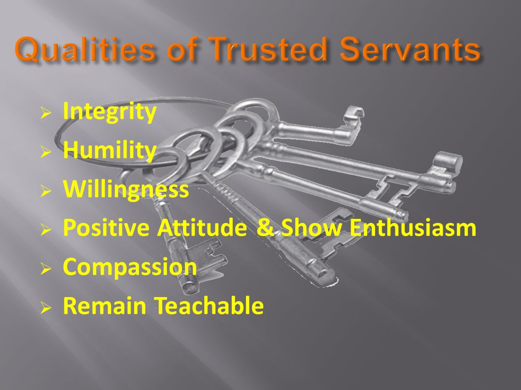  Integrity  Humility  Willingness  Positive Attitude & Show Enthusiasm  Compassion  Remain Teachable