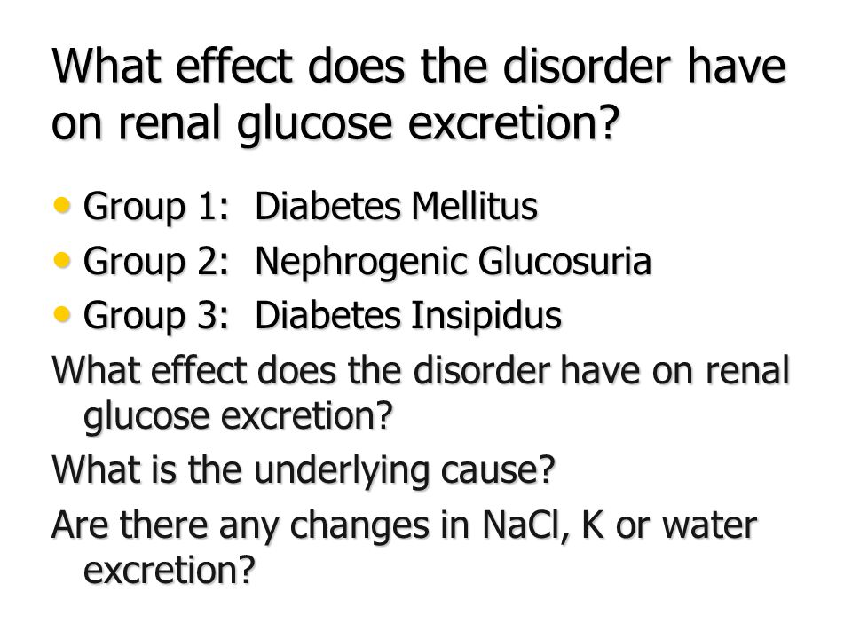 What effect does the disorder have on renal glucose excretion? Group 1: Diabetes Mellitus Group 1: Diabetes Mellitus Group 2: Nephrogenic Glucosuria G