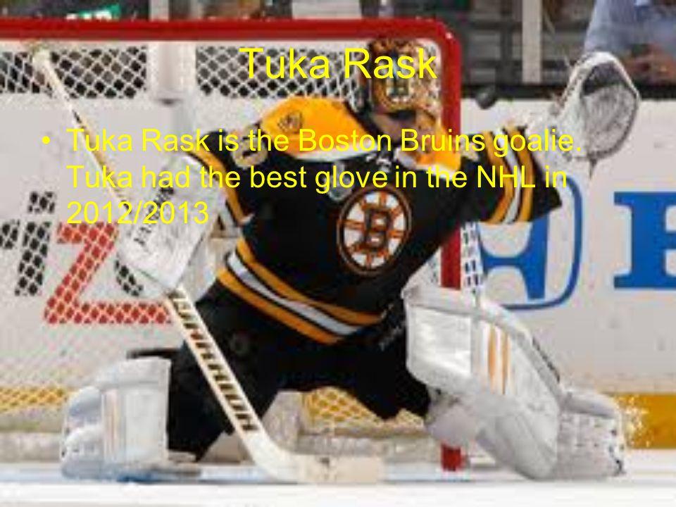 Tuka Rask Tuka Rask is the Boston Bruins goalie. Tuka had the best glove in the NHL in 2012/2013